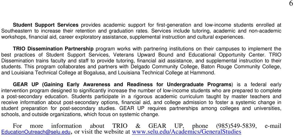 TRIO Dissemination Partnership program works with partnering institutions on their campuses to implement the best practices of Student Support Services, Veterans Upward Bound and Educational