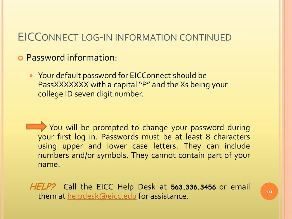 You will be prompted to change your password during your first log in.