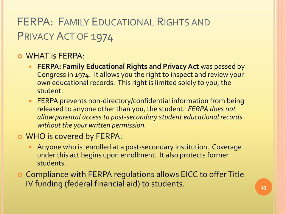 FERPA prevents non-directory/confidential information from being released to anyone other than you, the student.