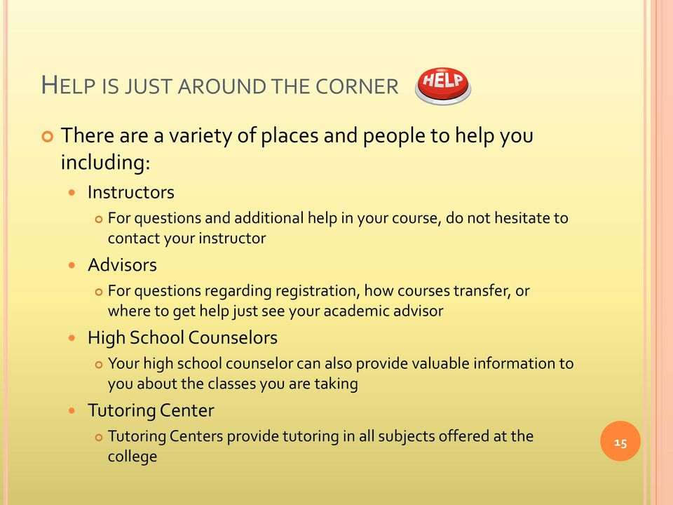 transfer, or where to get help just see your academic advisor High School Counselors Your high school counselor can also provide