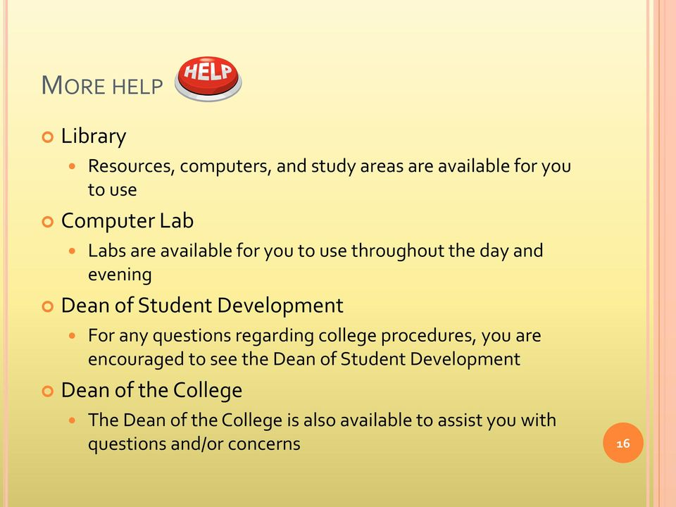 questions regarding college procedures, you are encouraged to see the Dean of Student Development