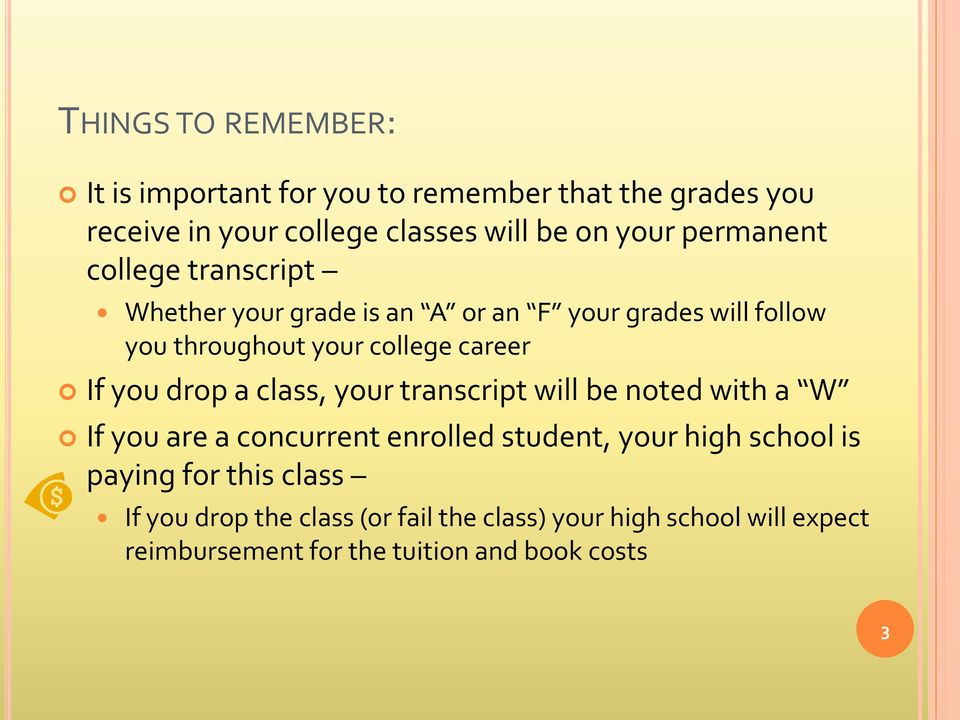 you drop a class, your transcript will be noted with a W If you are a concurrent enrolled student, your high school is paying