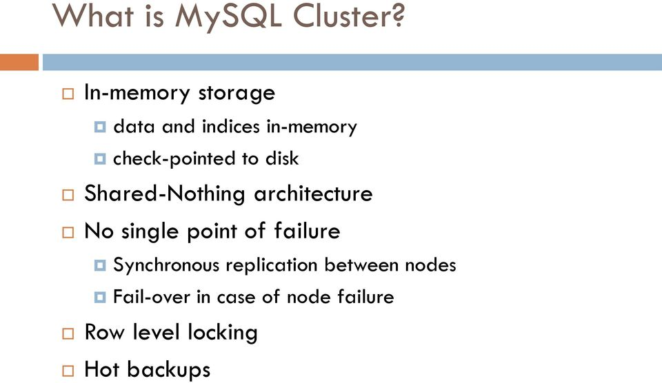 disk Shared-Nothing architecture No single point of failure