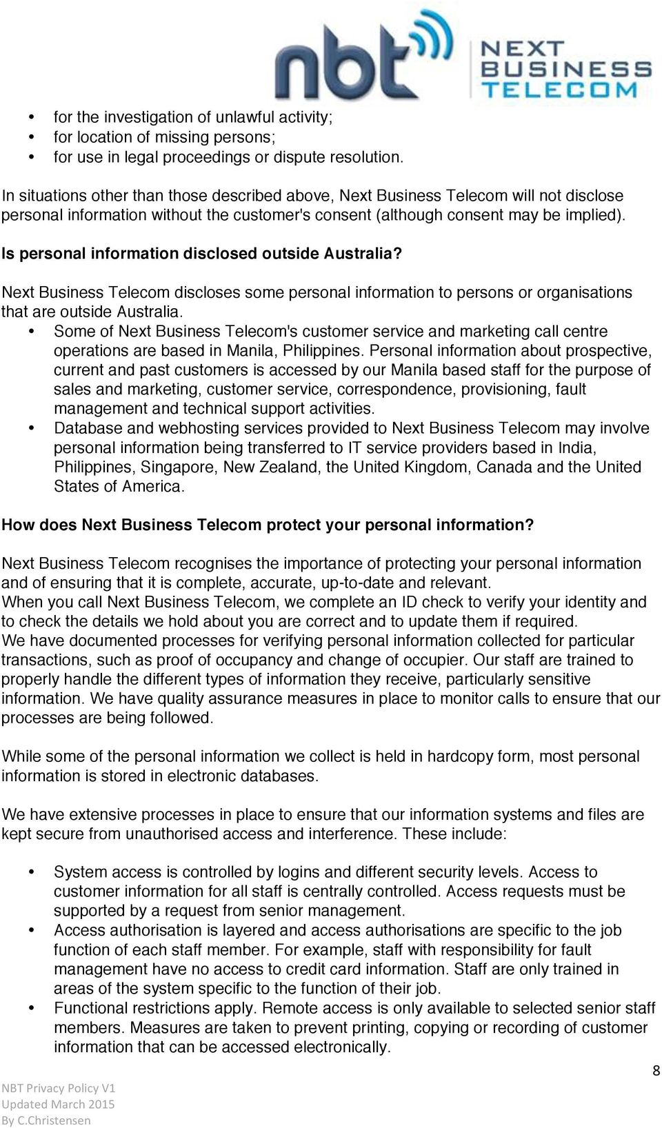 Is personal information disclosed outside Australia? Next Business Telecom discloses some personal information to persons or organisations that are outside Australia.