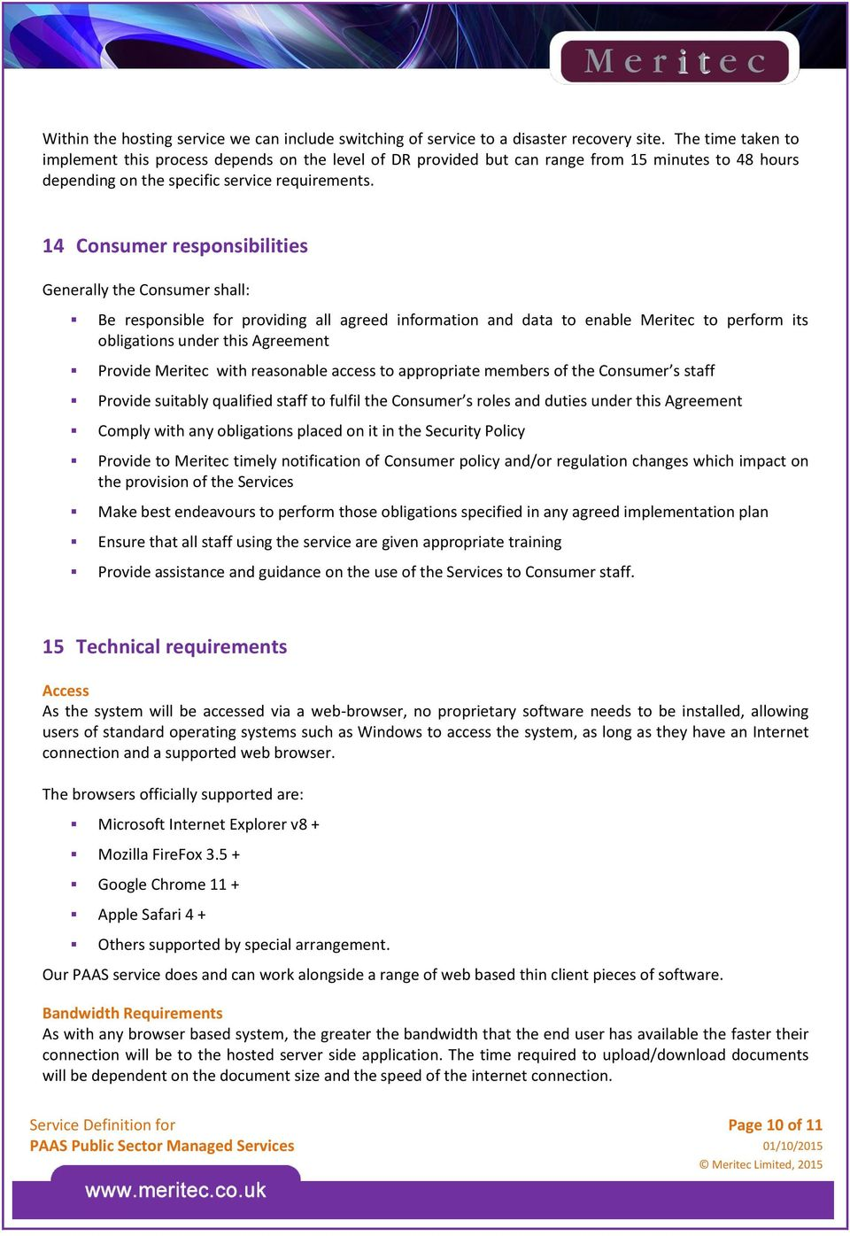 14 Consumer responsibilities Generally the Consumer shall: Be responsible for providing all agreed information and data to enable Meritec to perform its obligations under this Agreement Provide