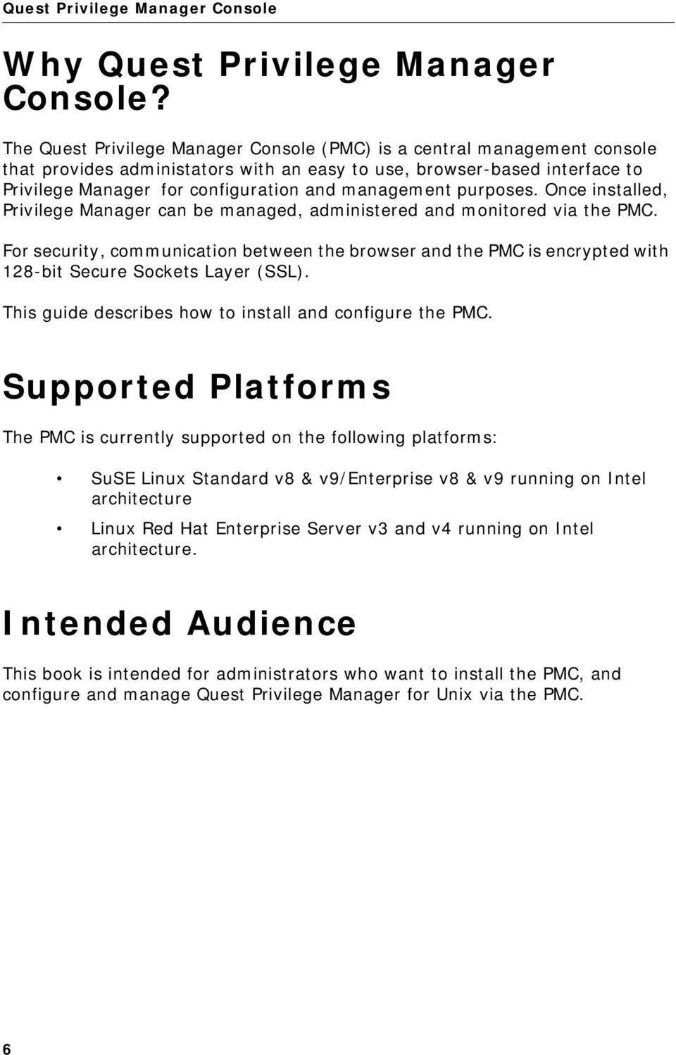 management purposes. Once installed, Privilege Manager can be managed, administered and monitored via the PMC.