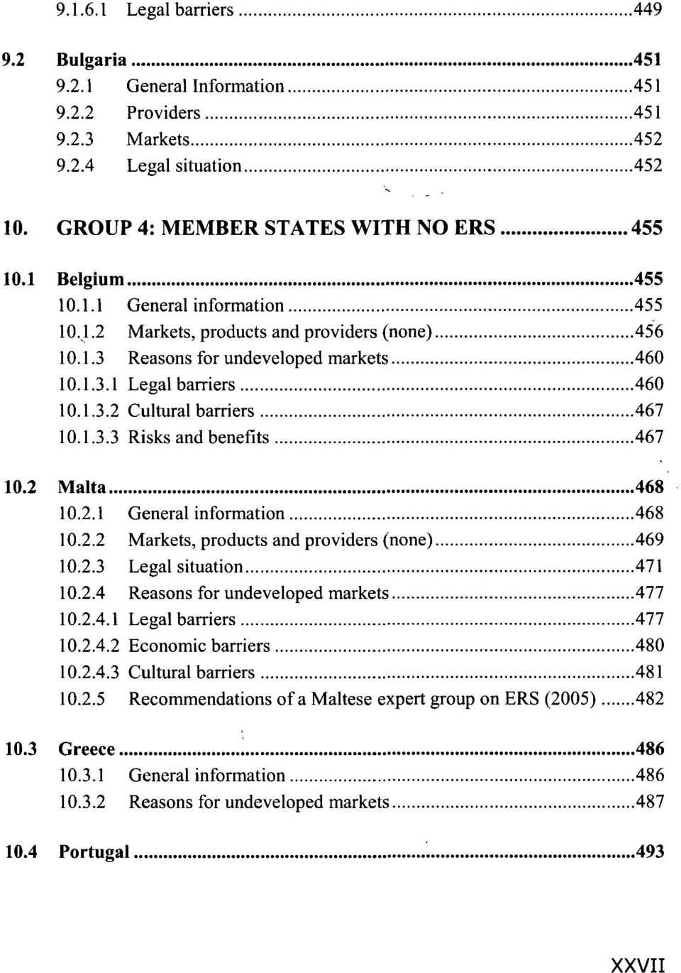 2 Malta 468 10.2.1 General information 468 10.2.2 Markets, products and providers (none) 469 10.2.3 Legal situation 471 10.2.4 Reasons for undeveloped markets 477 10.2.4.1 Legal barriers 477 10.2.4.2 Economic barriers 480 10.
