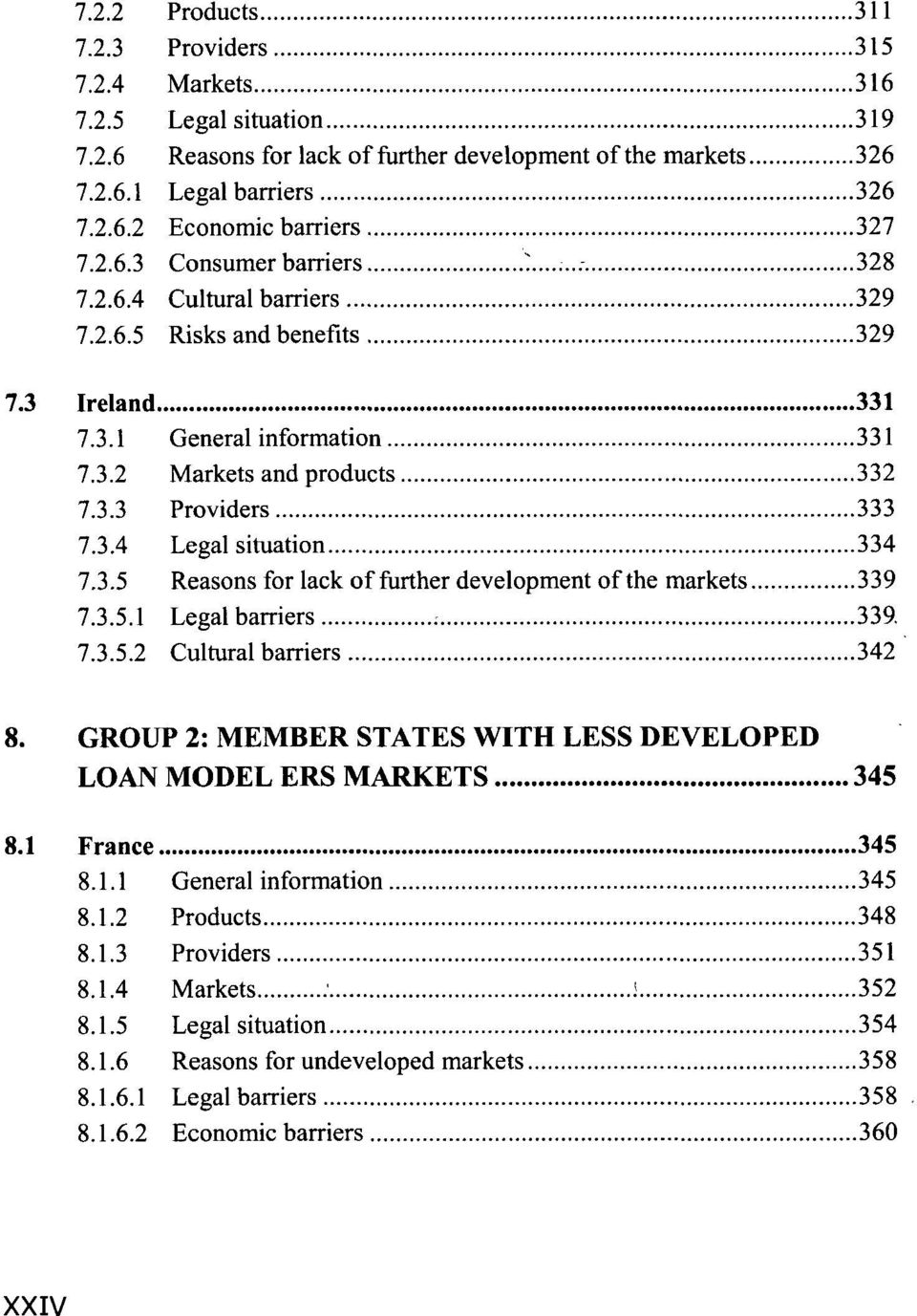 3.5 Reasons for lack of further development of the markets 339 7.3.5.1 Legal barriers 339. 7.3.5.2 Cultural barriers 342 8. GROUP 2: MEMBER STATES WITH LESS DEVELOPED LOAN MODEL ERS MARKETS 345 8.
