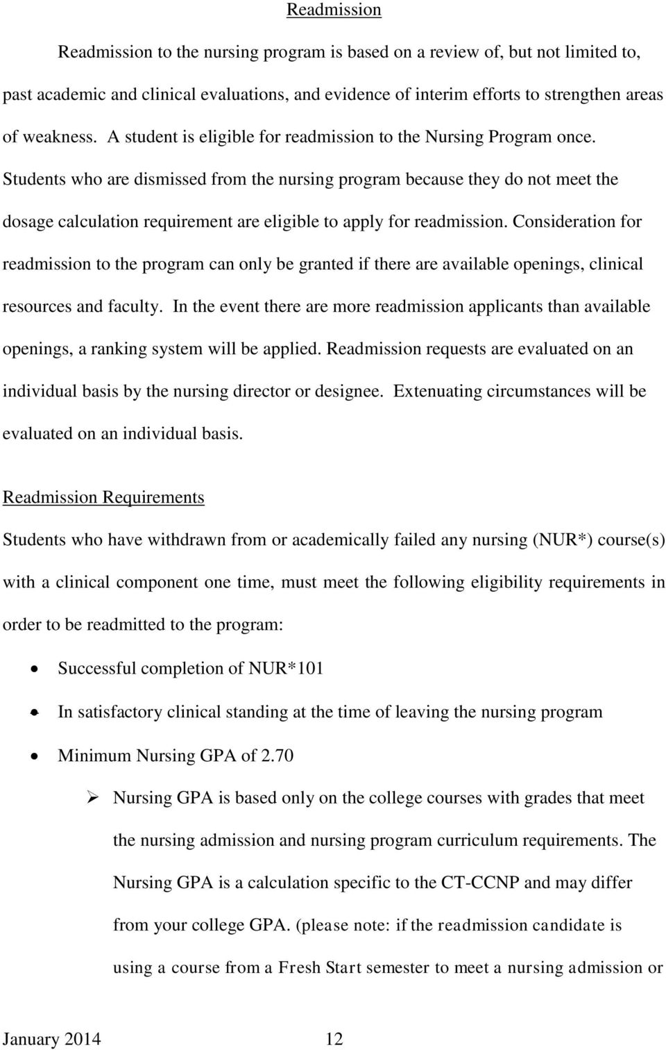 Students who are dismissed from the nursing program because they do not meet the dosage calculation requirement are eligible to apply for readmission.