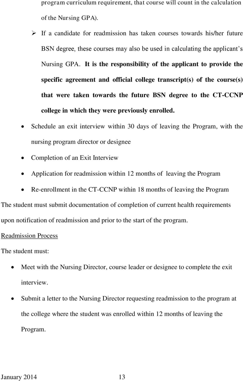 It is the responsibility of the applicant to provide the specific agreement and official college transcript(s) of the course(s) that were taken towards the future BSN degree to the CT-CCNP college in