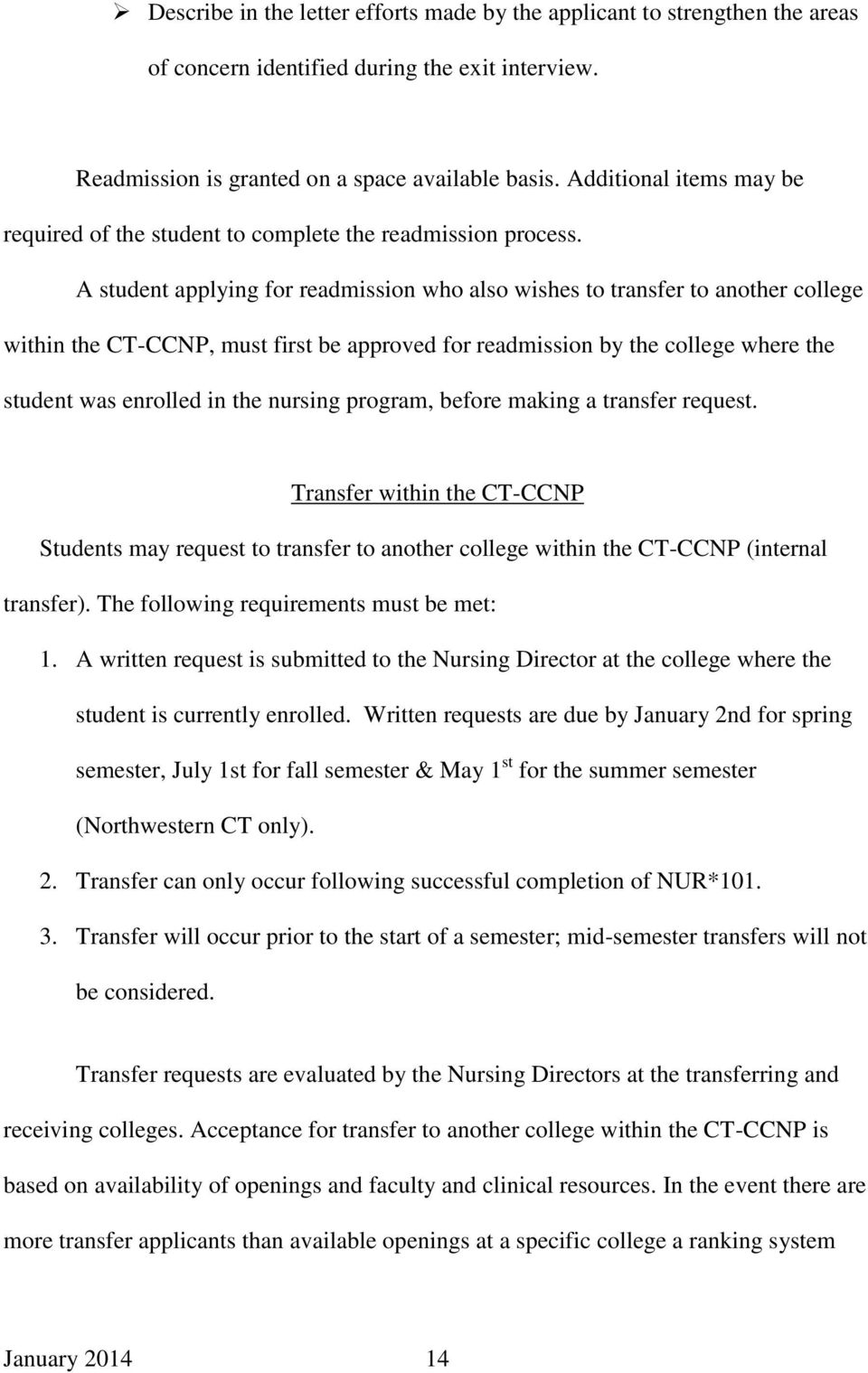 A student applying for readmission who also wishes to transfer to another college within the CT-CCNP, must first be approved for readmission by the college where the student was enrolled in the