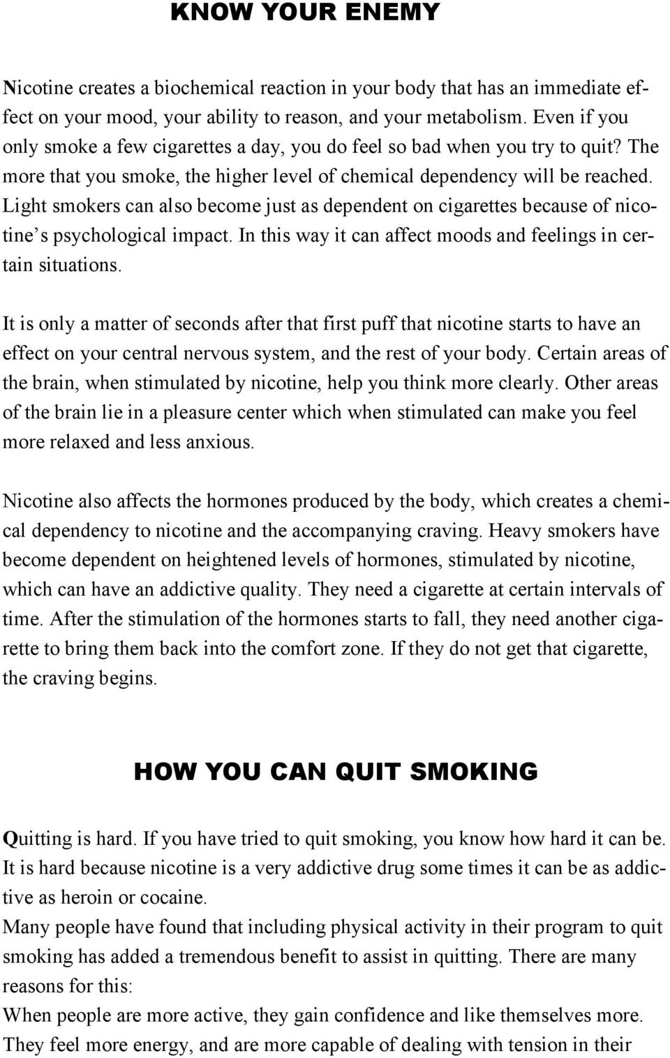 Light smokers can also become just as dependent on cigarettes because of nicotine s psychological impact. In this way it can affect moods and feelings in certain situations.