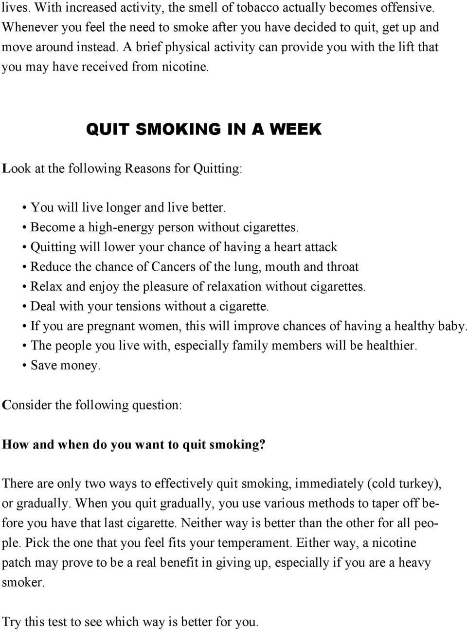 QUIT SMOKING IN A WEEK Look at the following Reasons for Quitting: You will live longer and live better. Become a high-energy person without cigarettes.