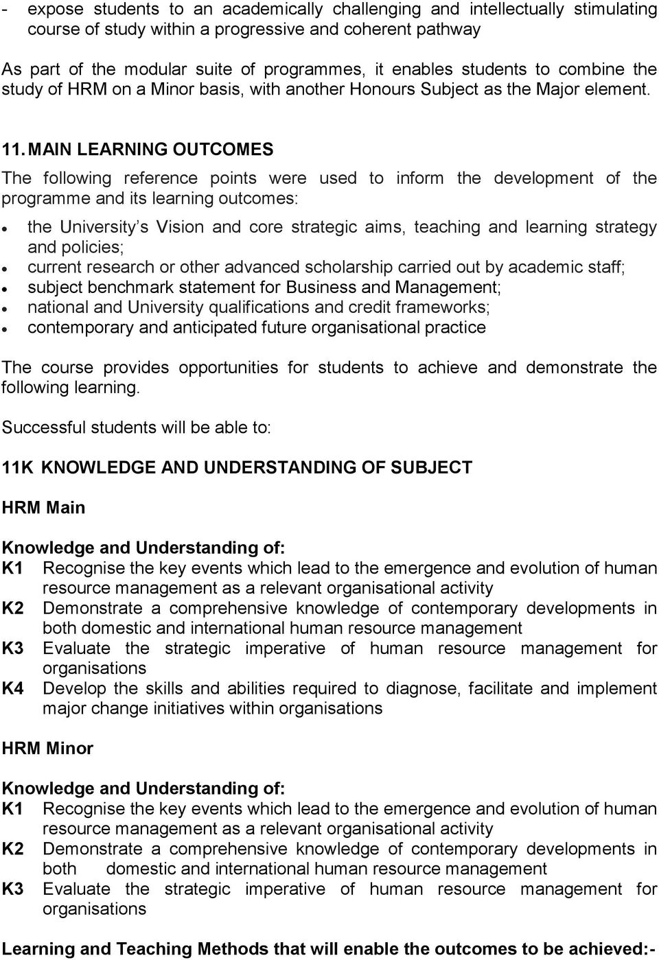 MAIN LEARNING OUTCOMES The following reference points were used to inform the development of the programme and its learning outcomes: the University s Vision and core strategic aims, teaching and