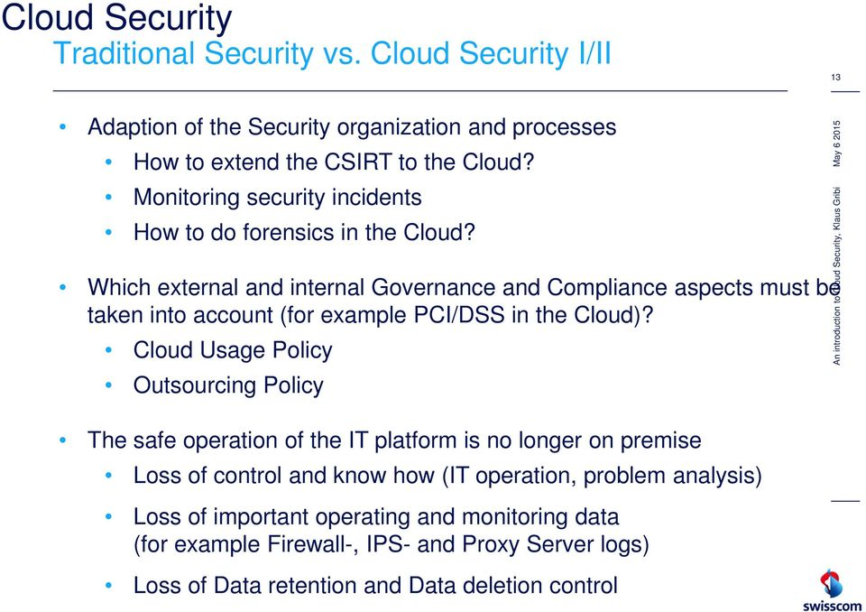 Which external and internal Governance and Compliance aspects must be taken into account (for example PCI/DSS in the Cloud)?