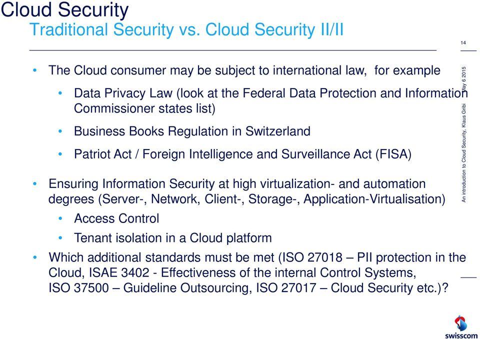 states list) Business Books Regulation in Switzerland Patriot Act / Foreign Intelligence and Surveillance Act (FISA) Ensuring Information Security at high virtualization- and