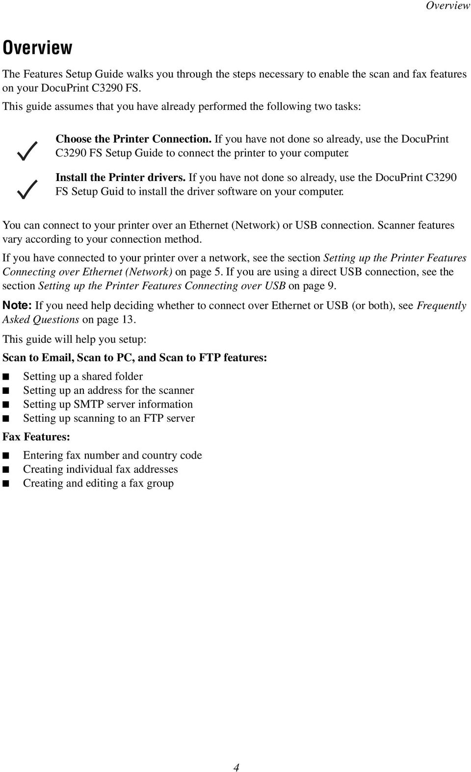 If you have not done so already, use the DocuPrint C3290 FS Setup Guide to connect the printer to your computer. Install the Printer drivers.