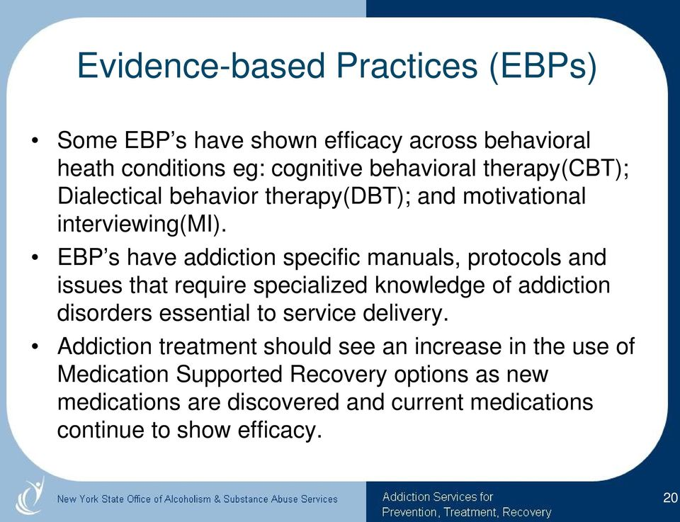 EBP s have addiction specific manuals, protocols and issues that require specialized knowledge of addiction disorders essential to
