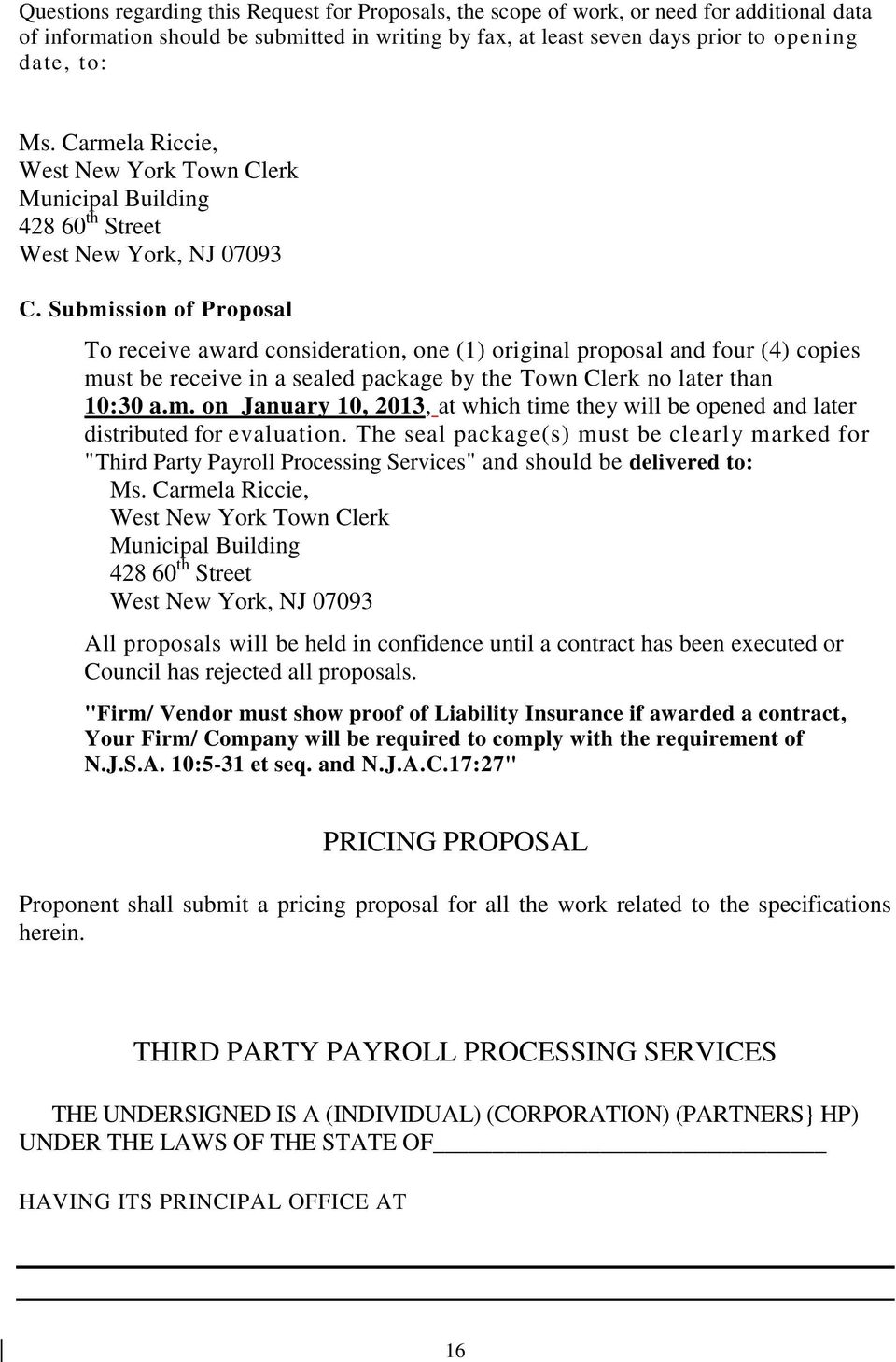 Submission of Proposal To receive award consideration, one (1) original proposal and four (4) copies must be receive in a sealed package by the Town Clerk no later than 10:30 a.m. on January 10, 2013, at which time they will be opened and later distributed for evaluation.