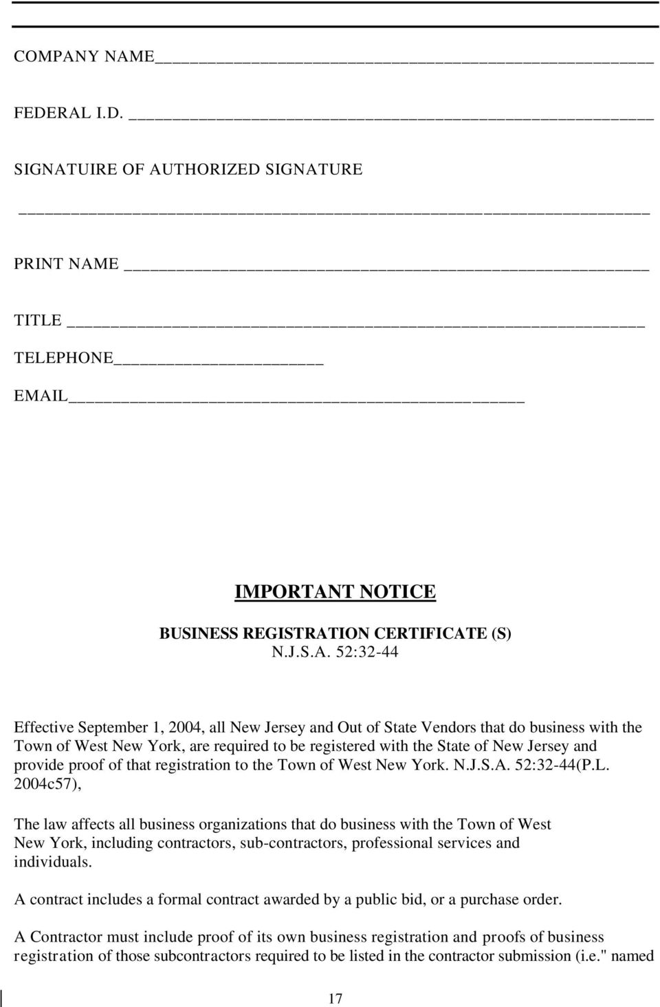 Jersey and Out of State Vendors that do business with the Town of West New York, are required to be registered with the State of New Jersey and provide proof of that registration to the Town of West