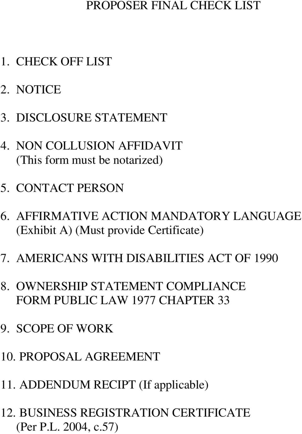 AFFIRMATIVE ACTION MANDATORY LANGUAGE (Exhibit A) (Must provide Certificate) 7.
