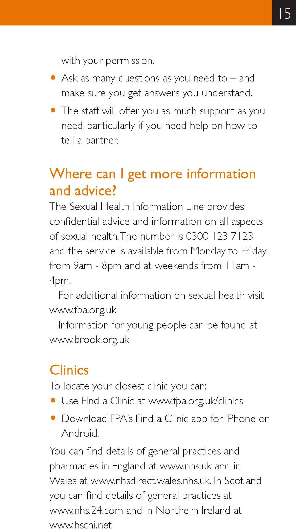 The Sexual Health Information Line provides confidential advice and information on all aspects of sexual health.