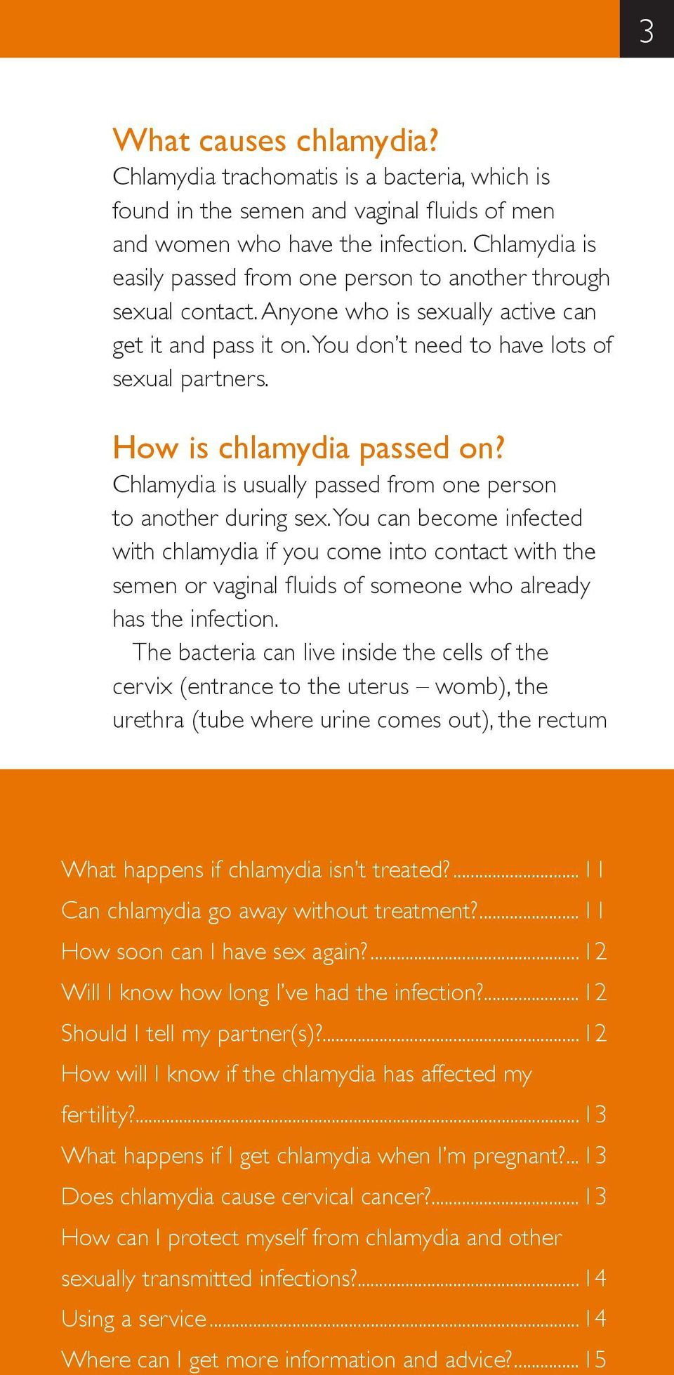 How is chlamydia passed on? Chlamydia is usually passed from one person to another during sex.