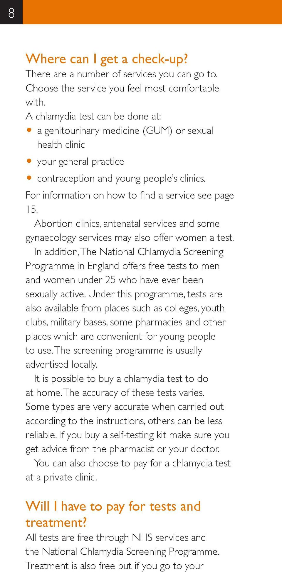 For information on how to find a service see page 15. Abortion clinics, antenatal services and some gynaecology services may also offer women a test.
