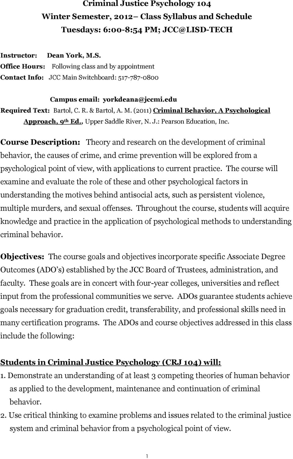 Course Description: Theory and research on the development of criminal behavior, the causes of crime, and crime prevention will be explored from a psychological point of view, with applications to