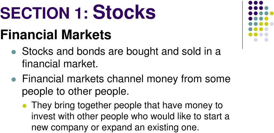 Financial markets channel money from some people to other people.