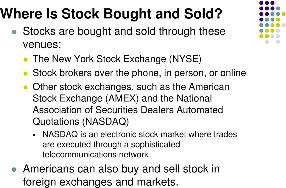 or online Other stock exchanges, such as the American Stock Exchange (AMEX) and the National Association of Securities
