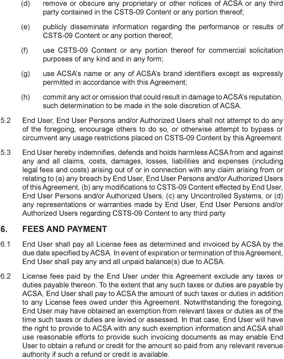 any of ACSA s brand identifiers except as expressly permitted in accordance with this Agreement; commit any act or omission that could result in damage to ACSA s reputation, such determination to be