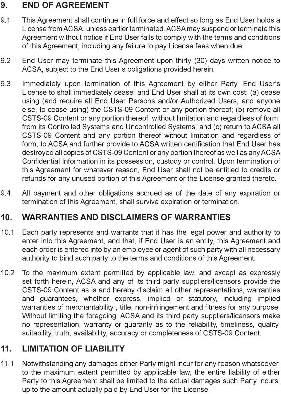 2 End User may terminate this Agreement upon thirty (30) days written notice to ACSA, subject to the End User s obligations provided herein. 9.