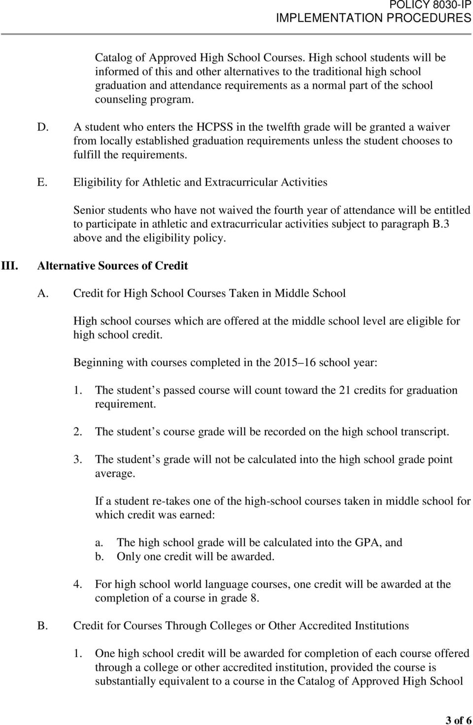 A student who enters the HCPSS in the twelfth grade will be granted a waiver from locally established graduation requirements unless the student chooses to fulfill the requirements. E.