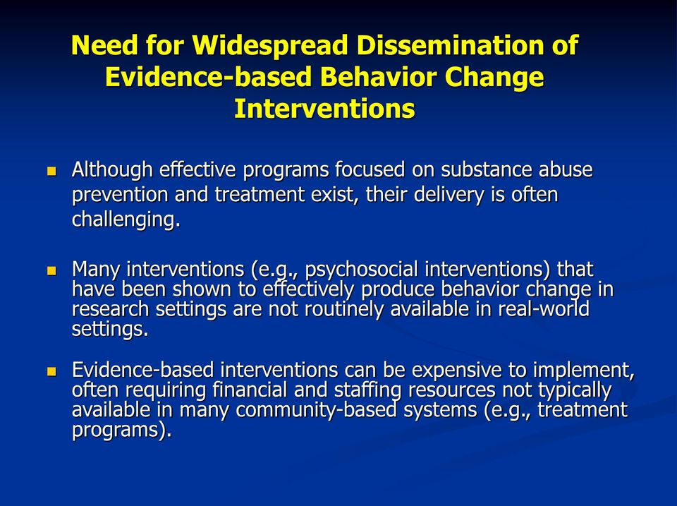 ng. Many interventions (e.g., psychosocial interventions) that have been shown to effectively produce behavior change in research settings are not