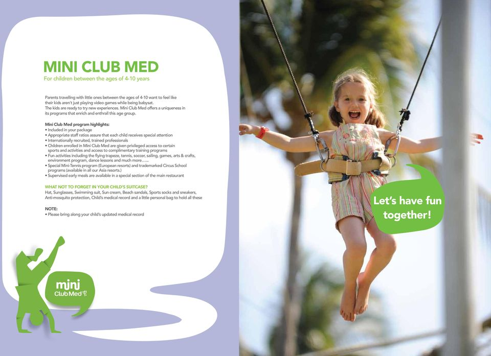Mini Club Med program highlights: Included in your package Appropriate staff ratios assure that each child receives special attention Internationally recruited, trained professionals Children