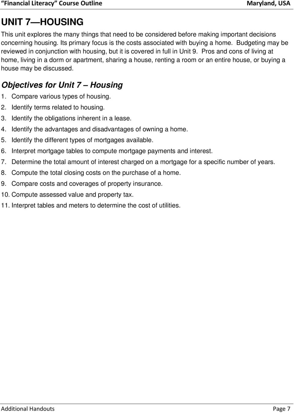 Pros and cons of living at home, living in a dorm or apartment, sharing a house, renting a room or an entire house, or buying a house may be discussed. Objectives for Unit 7 Housing 1.