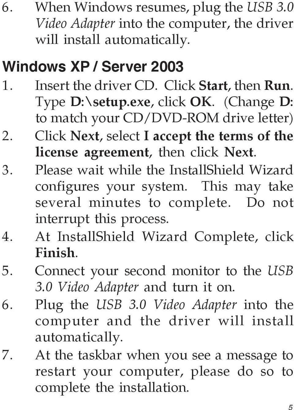 Please wait while the InstallShield Wizard configures your system. This may take several minutes to complete. Do not interrupt this process. 4. At InstallShield Wizard Complete, click Finish. 5.