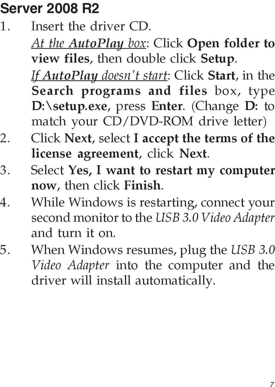 Click Next, select I accept the terms of the license agreement, click Next. 3. Select Yes, I want to restart my computer now, then click Finish. 4.