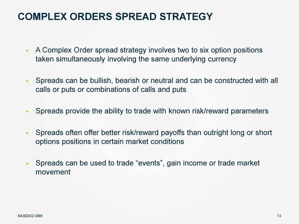 calls and puts Spreads provide the ability to trade with known risk/reward parameters Spreads often offer better risk/reward payoffs than