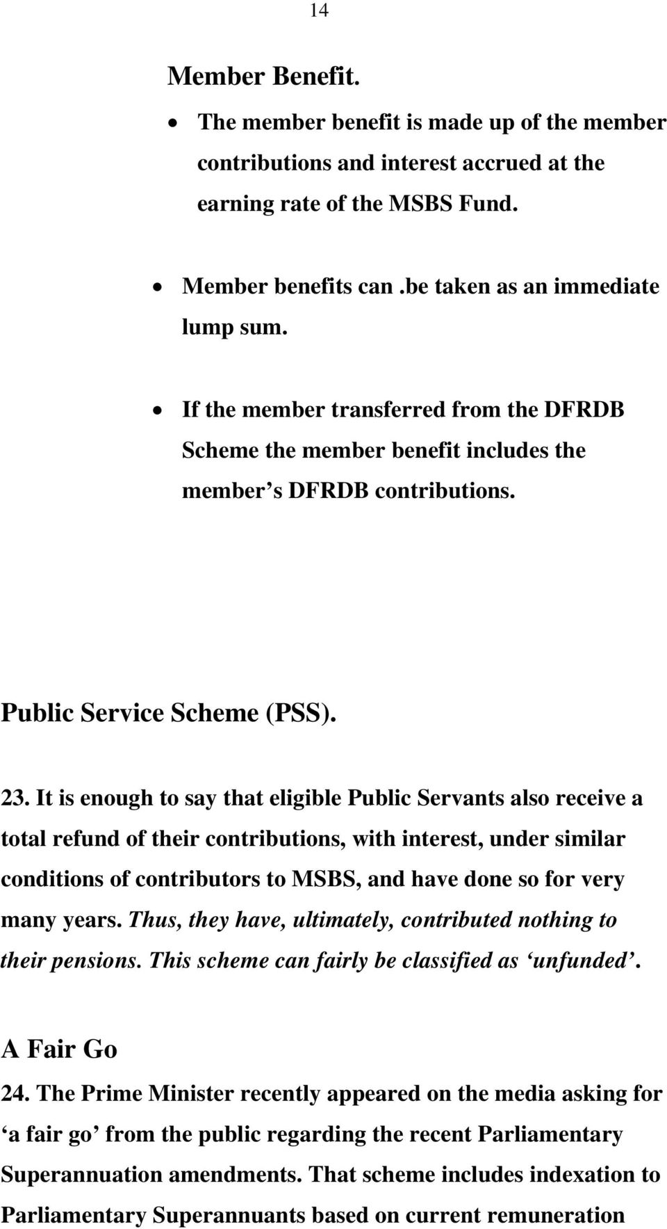 It is enough to say that eligible Public Servants also receive a total  refund of their