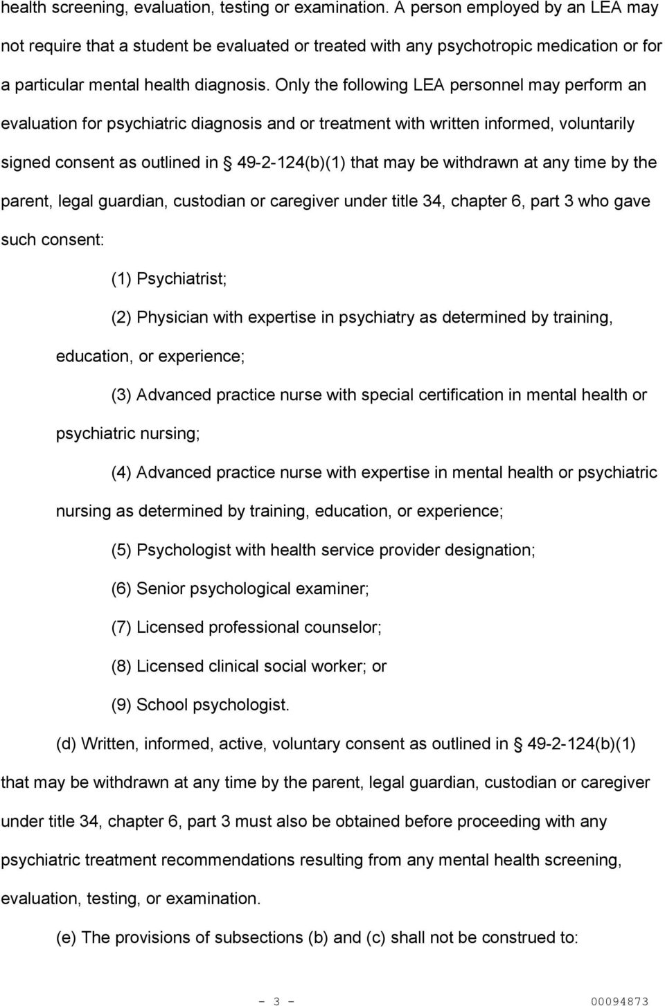 Only the following LEA personnel may perform an evaluation for psychiatric diagnosis and or treatment with written informed, voluntarily signed consent as outlined in 49-2-124(b)(1) that may be