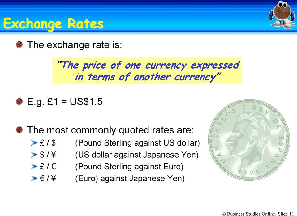 5 The most commonly quoted rates are: / $ (Pound Sterling against US dollar) $ /