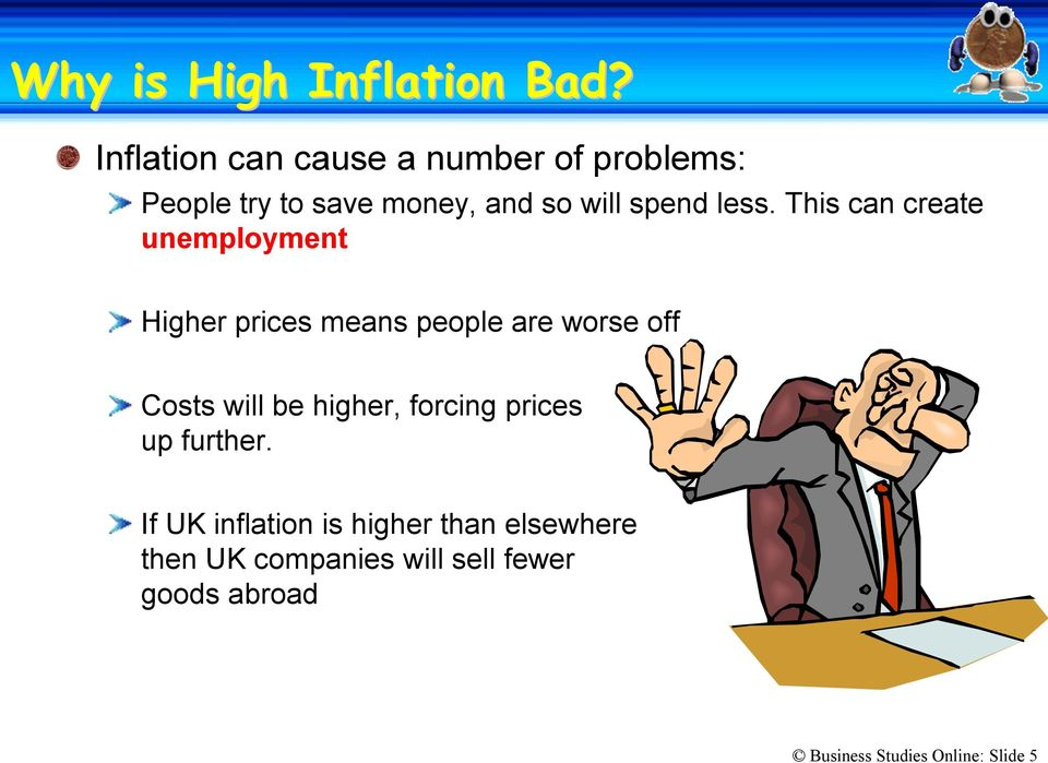 less. This can create unemployment Higher prices means people are worse off Costs will be