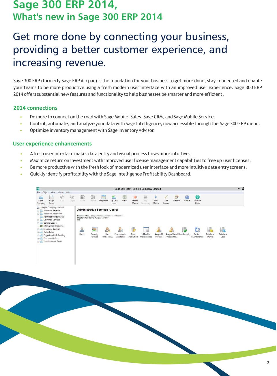 improved user experience. Sage 300 ERP 2014 offers substantial new features and functionality to help businesses be smarter and more efficient.