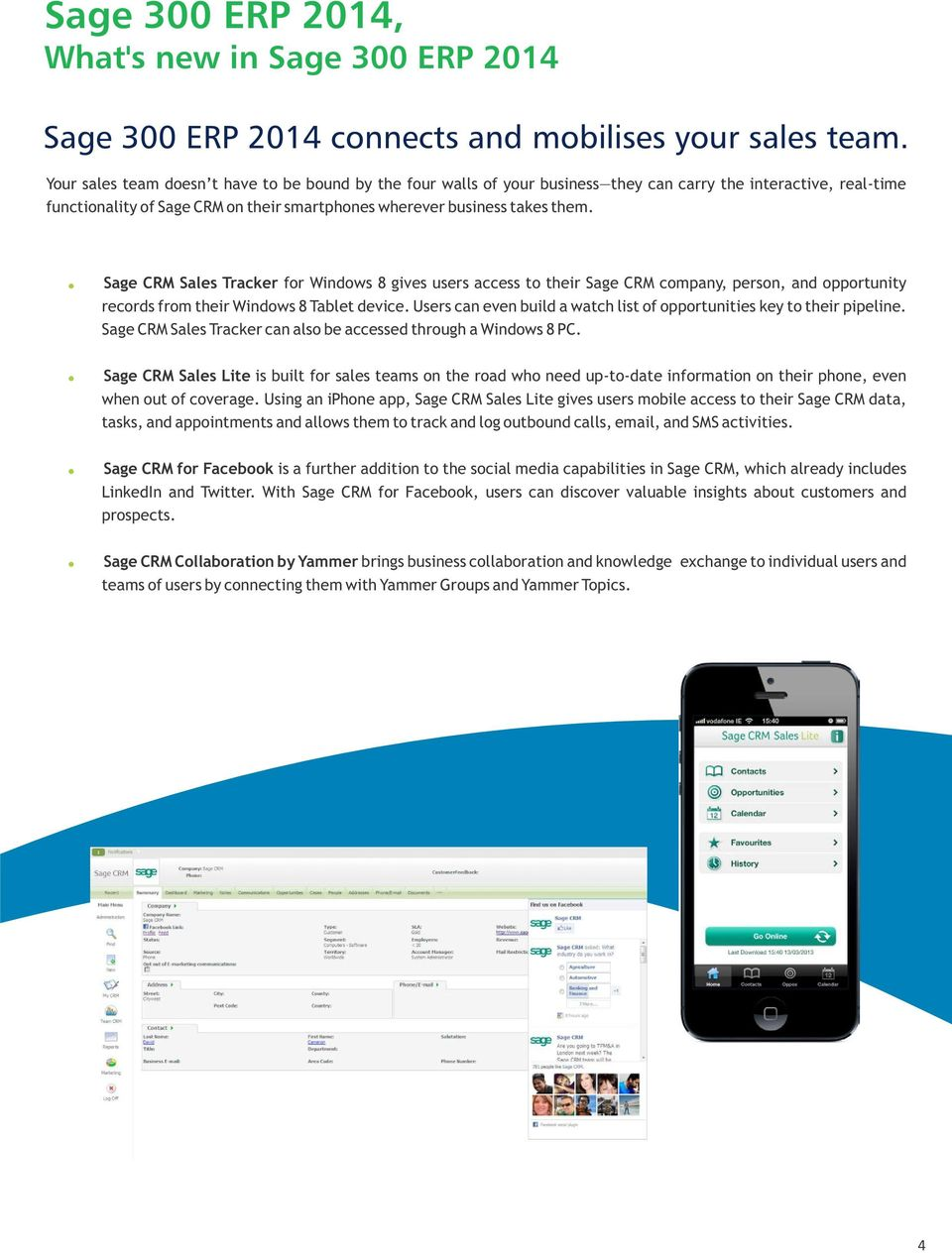 ! Sage CRM Sales Tracker for Windows 8 gives users access to their Sage CRM company, person, and opportunity records from their Windows 8 Tablet device.