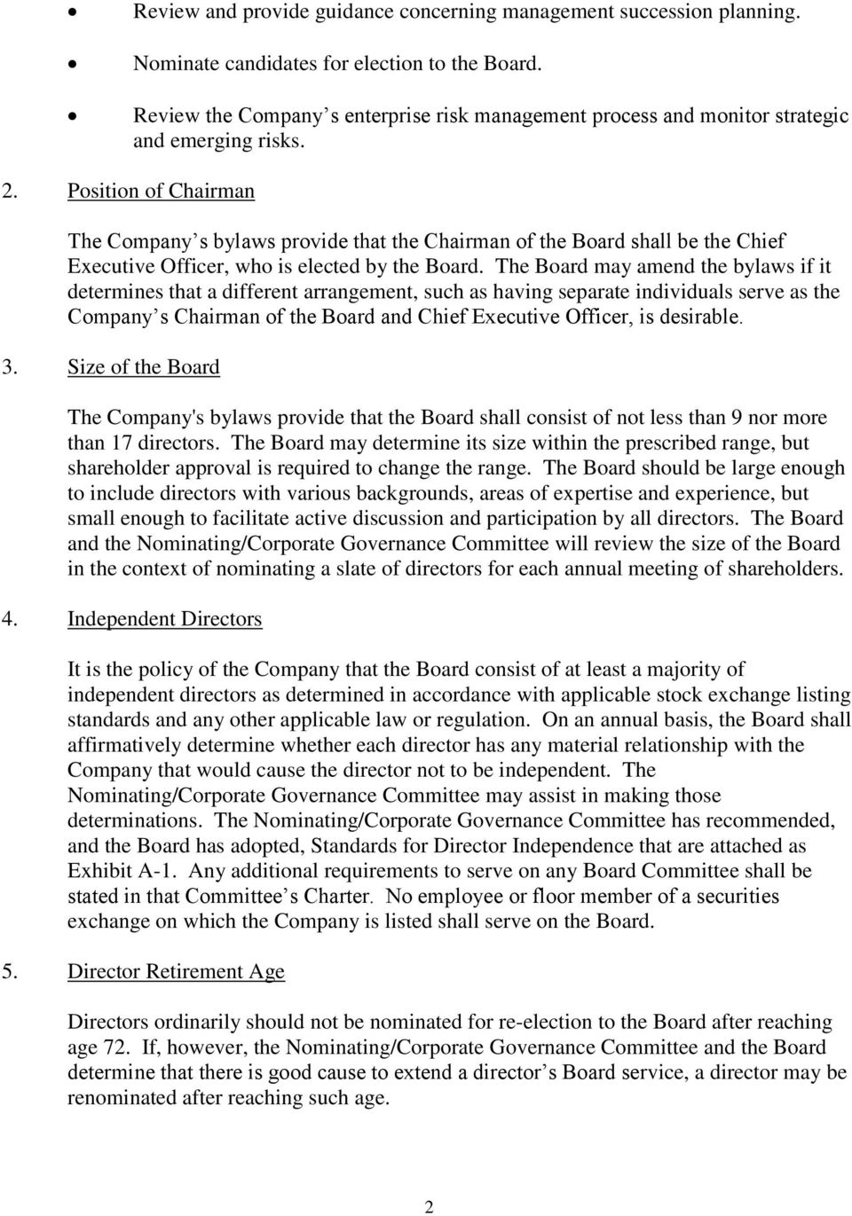 Position of Chairman The Company s bylaws provide that the Chairman of the Board shall be the Chief Executive Officer, who is elected by the Board.