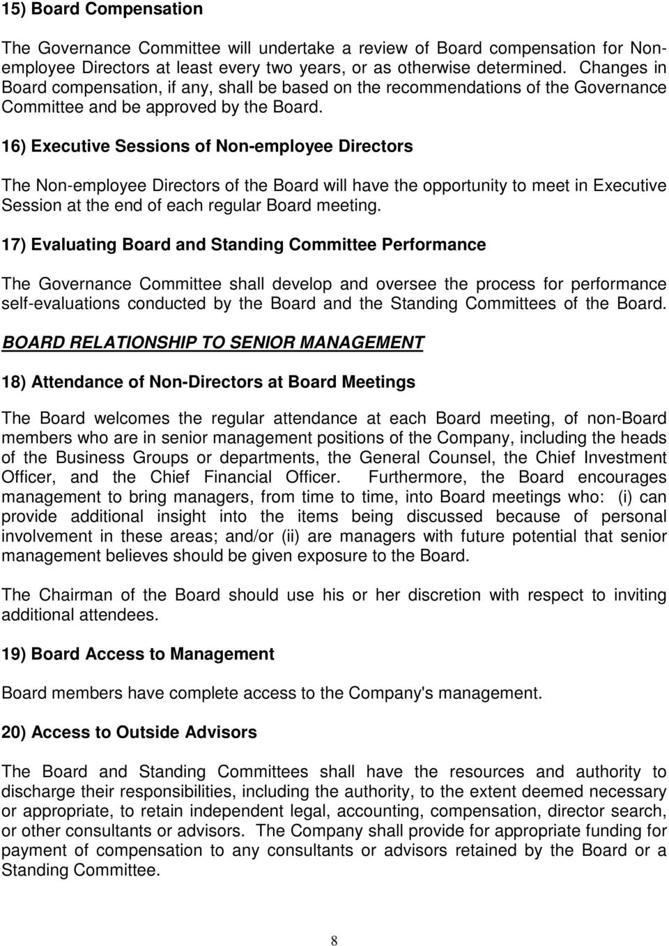 16) Executive Sessions of Non-employee Directors The Non-employee Directors of the Board will have the opportunity to meet in Executive Session at the end of each regular Board meeting.