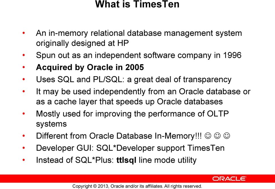 Oracle database or as a cache layer that speeds up Oracle databases Mostly used for improving the performance of OLTP systems