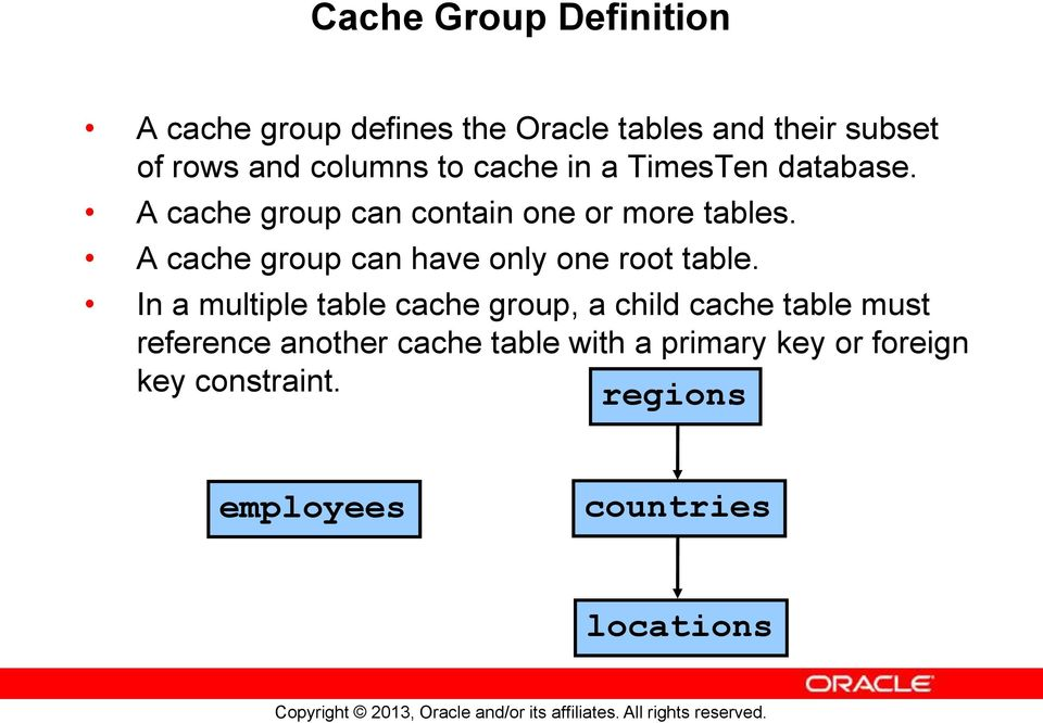 A cache group can have only one root table.